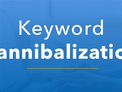 کنیبالیزیشن (cannibalization) در سئو چیست؟